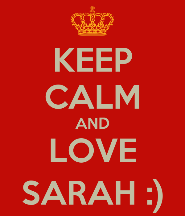 KEEP CALM AND LOVE SARAH :)