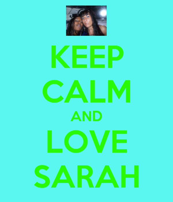KEEP CALM AND LOVE SARAH