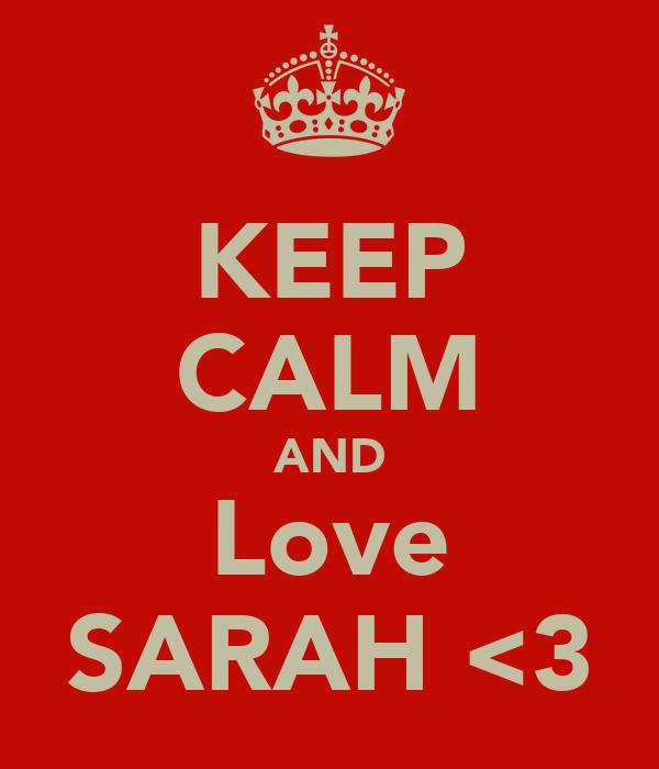 KEEP CALM AND Love SARAH <3