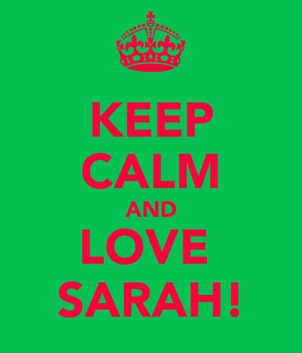 KEEP CALM AND LOVE  SARAH!