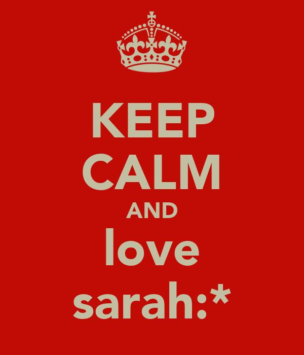 KEEP CALM AND love sarah:*