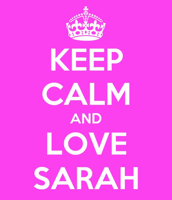 KEEP CALM AND LOVE SARAH