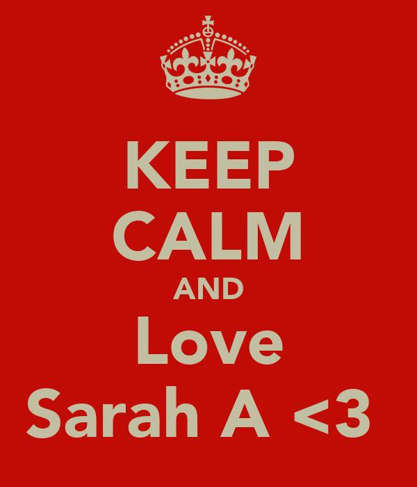 KEEP CALM AND Love Sarah A <3