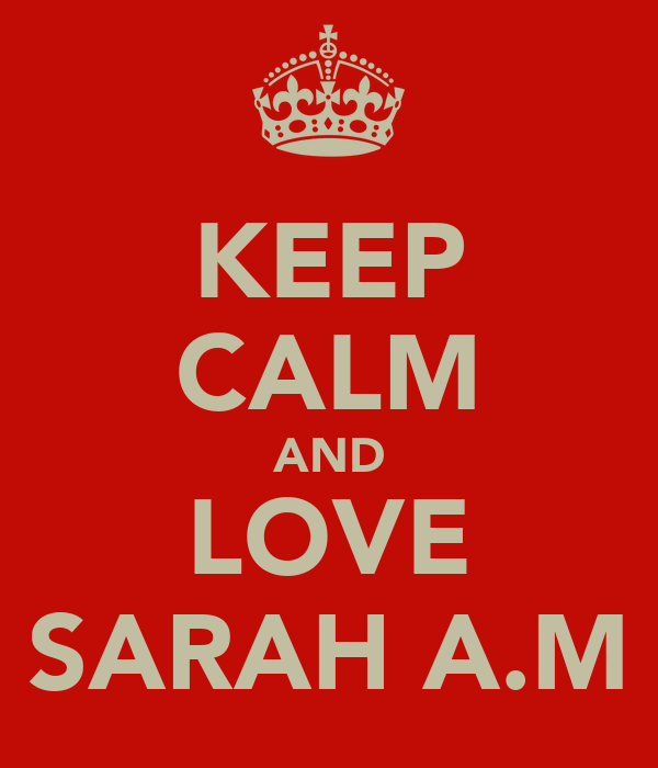 KEEP CALM AND LOVE SARAH A.M