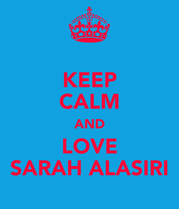KEEP CALM AND LOVE SARAH ALASIRI