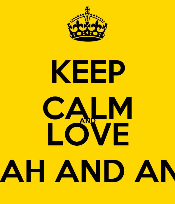 KEEP CALM AND LOVE SARAH AND ANYA