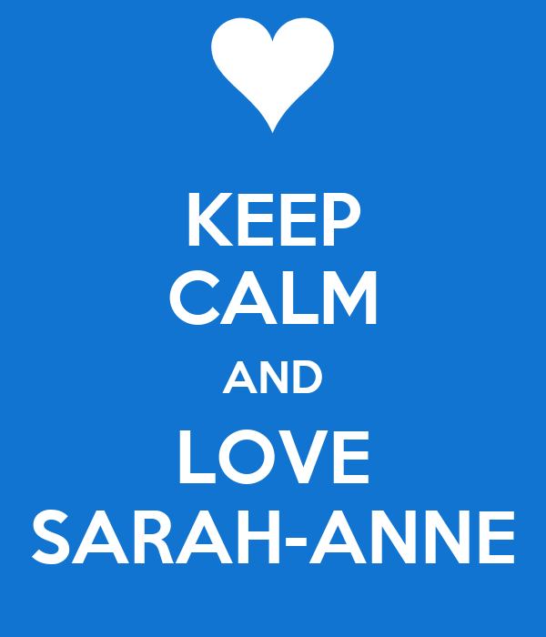 KEEP CALM AND LOVE SARAH-ANNE