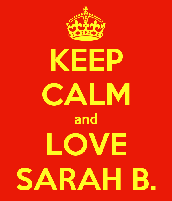 KEEP CALM and LOVE SARAH B.