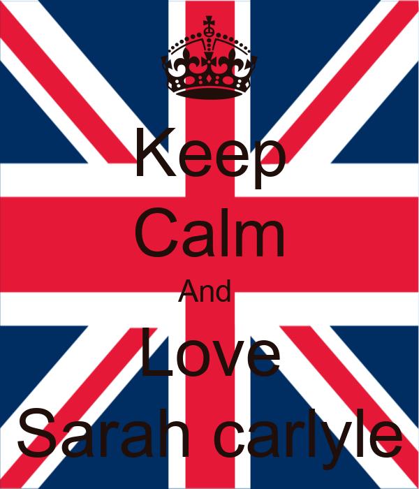 Keep Calm And  Love Sarah carlyle