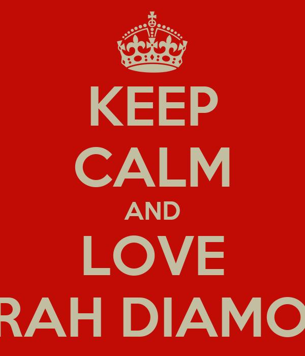 KEEP CALM AND LOVE SARAH DIAMOND