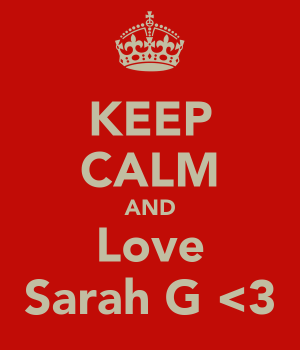 KEEP CALM AND Love Sarah G <3