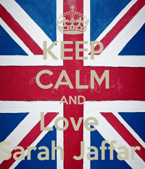 KEEP CALM AND Love  Sarah Jaffar