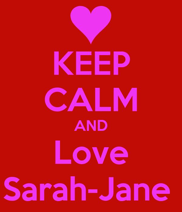 KEEP CALM AND Love Sarah-Jane