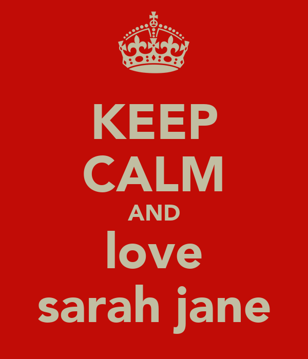 KEEP CALM AND love sarah jane