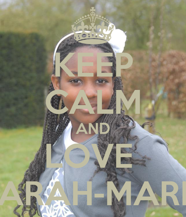 KEEP CALM AND LOVE  SARAH-MARIE