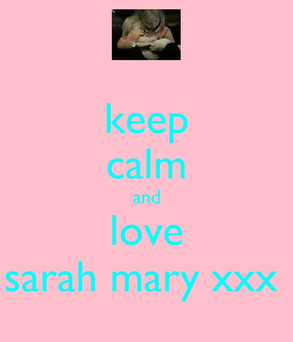 keep calm and love sarah mary xxx