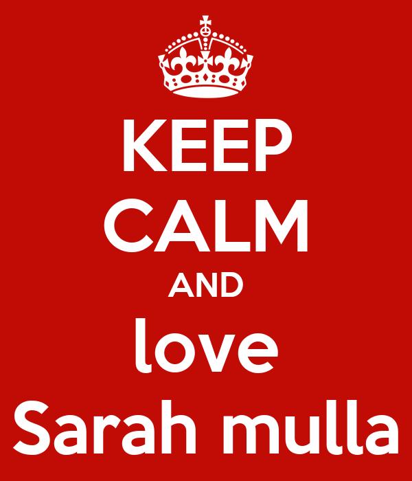 KEEP CALM AND love Sarah mulla