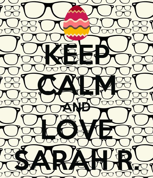 KEEP CALM AND LOVE SARAH R.