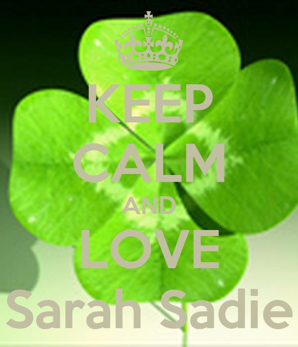 KEEP CALM AND LOVE Sarah Sadie