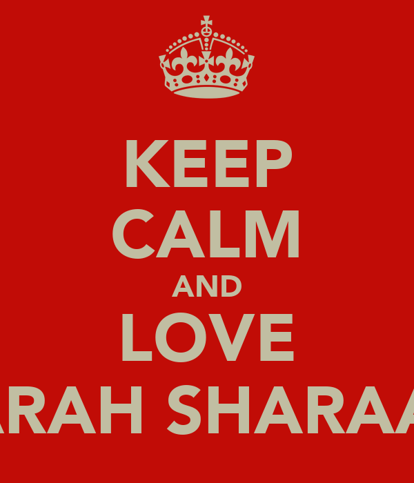 KEEP CALM AND LOVE SARAH SHARAAN