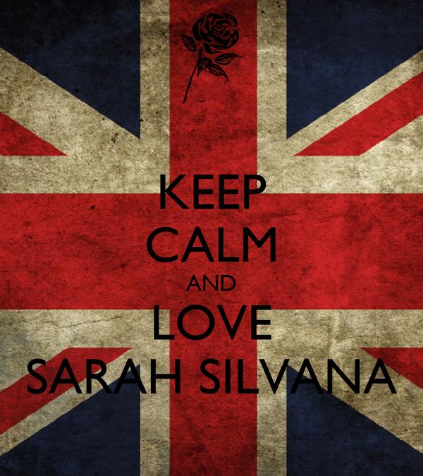 KEEP CALM AND LOVE SARAH SILVANA