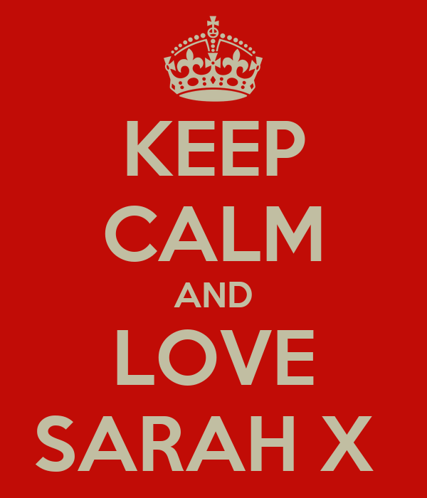 KEEP CALM AND LOVE SARAH X