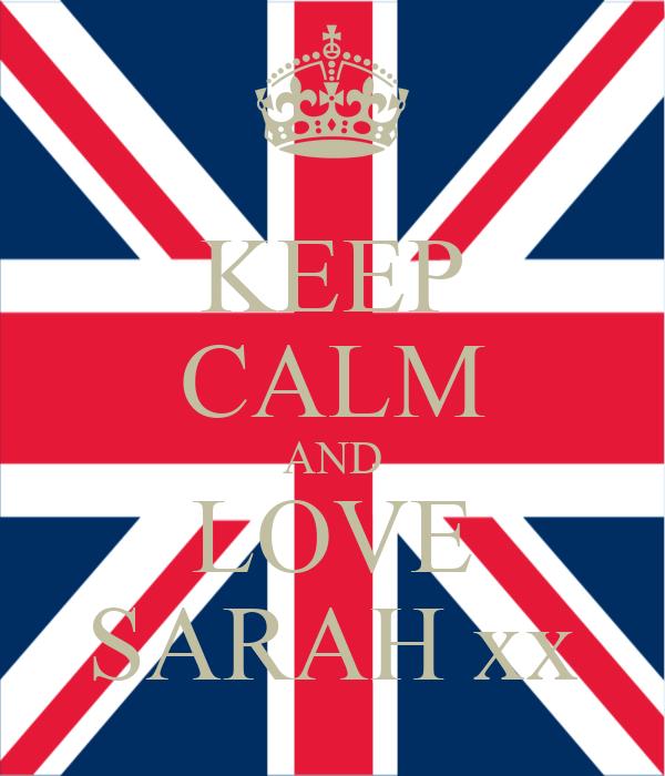 KEEP CALM AND LOVE SARAH xx