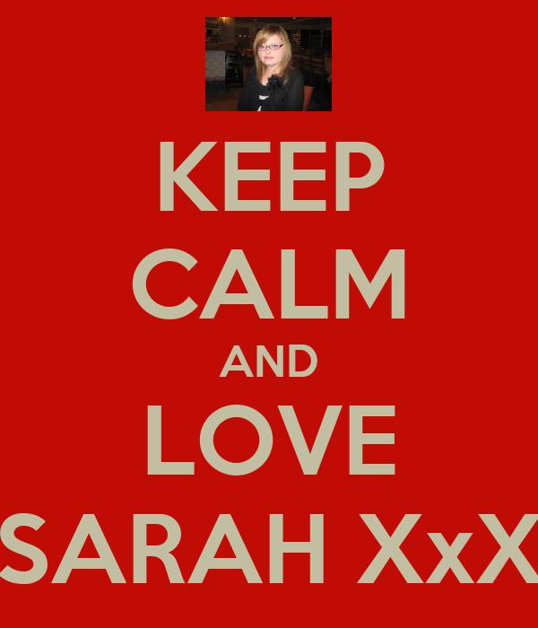 KEEP CALM AND LOVE SARAH XxX