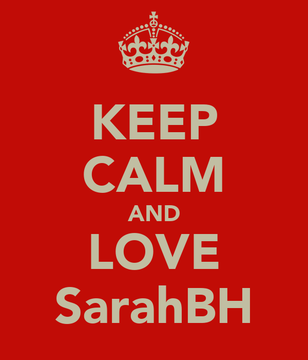 KEEP CALM AND LOVE SarahBH