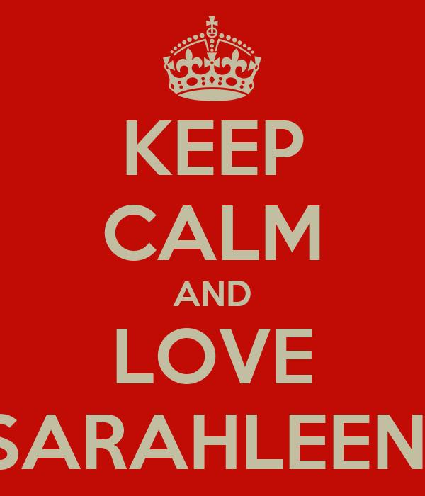 KEEP CALM AND LOVE SARAHLEEN