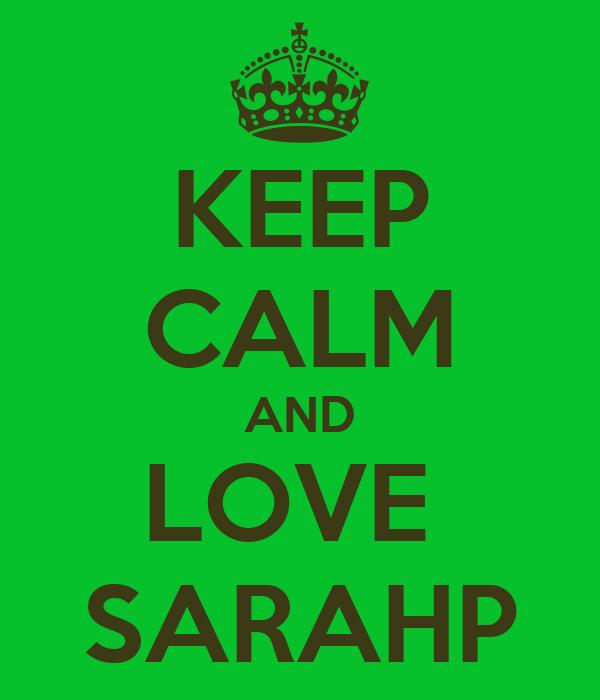 KEEP CALM AND LOVE  SARAHP