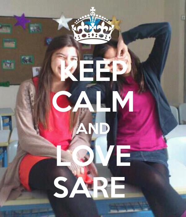 KEEP CALM AND LOVE SARE