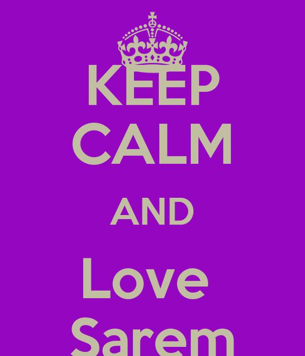 KEEP CALM AND Love  Sarem