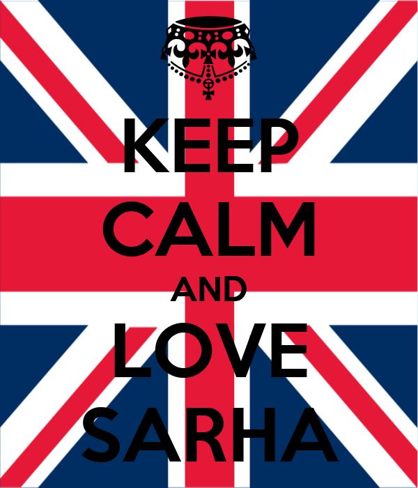 KEEP CALM AND LOVE SARHA