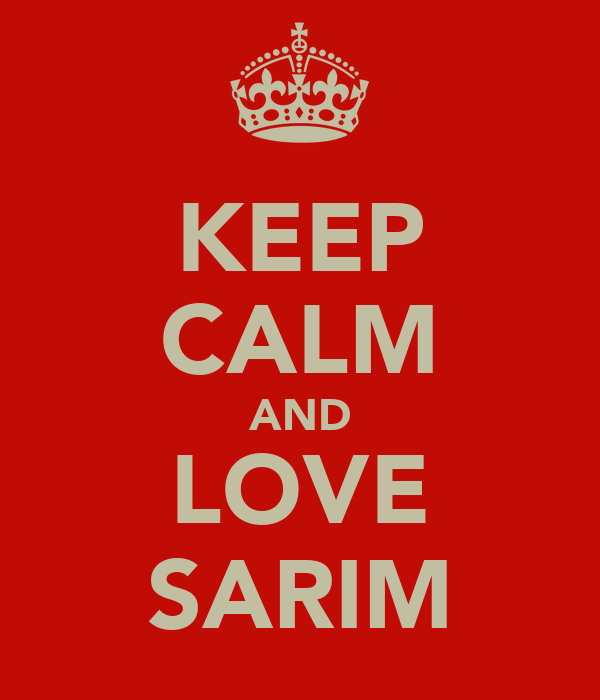 KEEP CALM AND LOVE SARIM