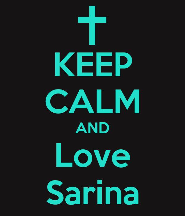 KEEP CALM AND Love Sarina