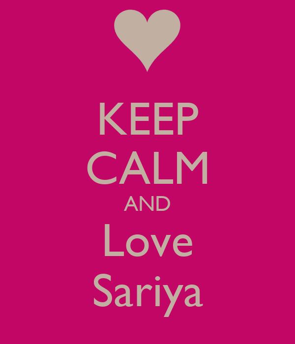 KEEP CALM AND Love Sariya