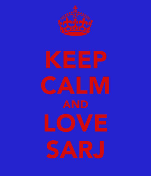 KEEP CALM AND LOVE SARJ