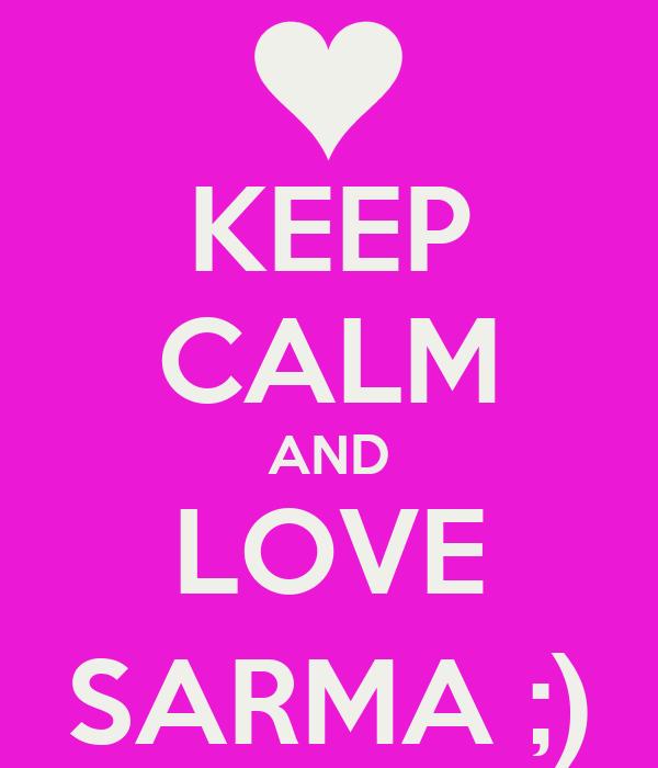 KEEP CALM AND LOVE SARMA ;)
