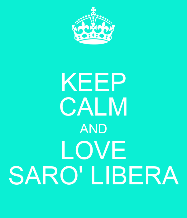 KEEP CALM AND LOVE SARO' LIBERA