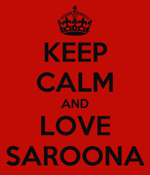 KEEP CALM AND LOVE SAROONA