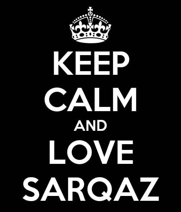 KEEP CALM AND LOVE SARQAZ