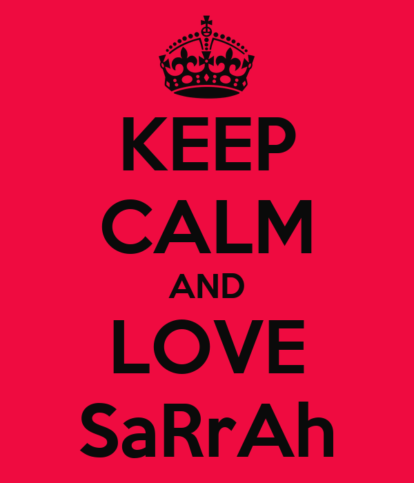 KEEP CALM AND LOVE SaRrAh