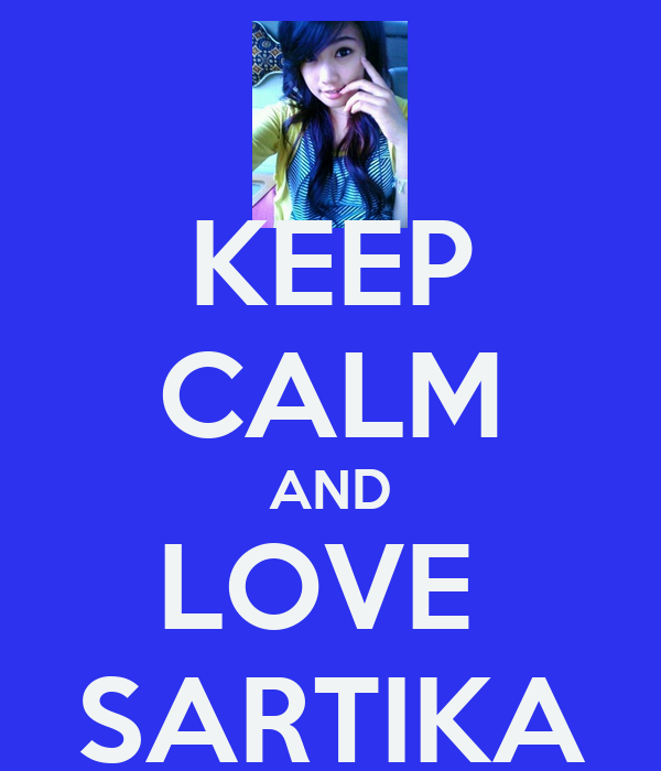 KEEP CALM AND LOVE  SARTIKA