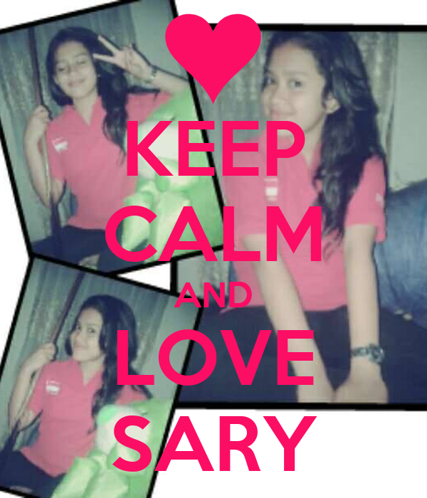KEEP CALM AND LOVE SARY