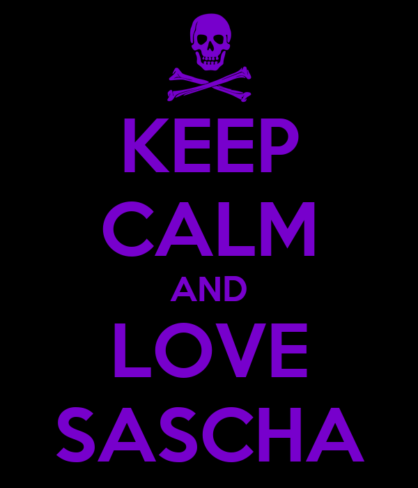 KEEP CALM AND LOVE SASCHA