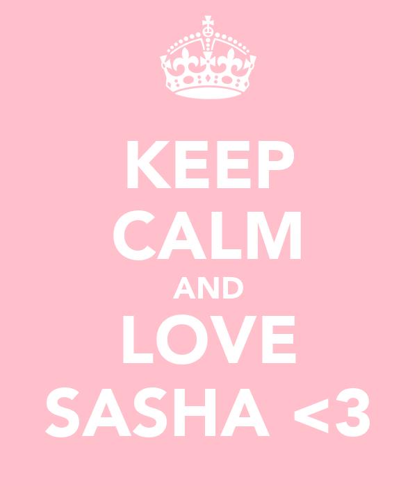 KEEP CALM AND LOVE SASHA <3