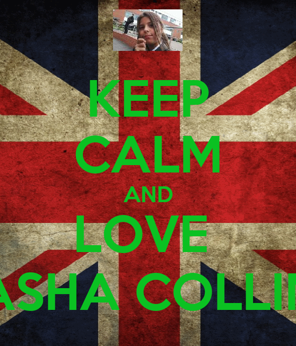 KEEP CALM AND LOVE  SASHA COLLINS