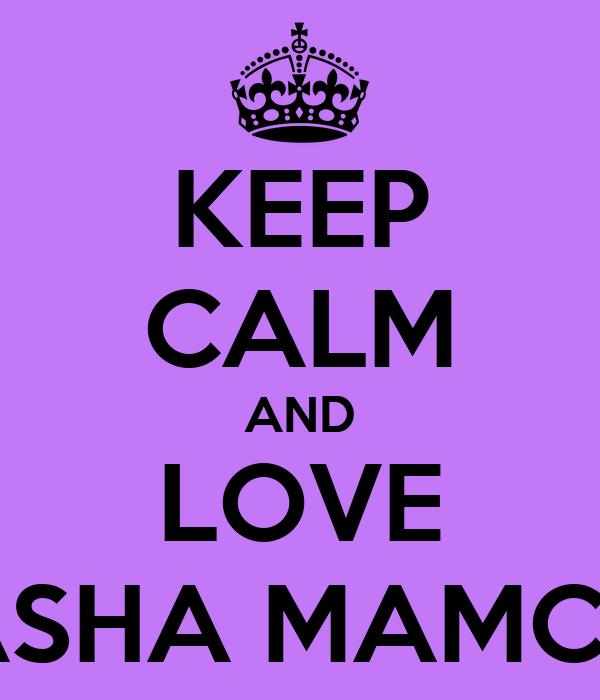 KEEP CALM AND LOVE SASHA MAMCHII