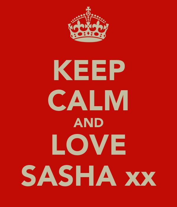 KEEP CALM AND LOVE SASHA xx